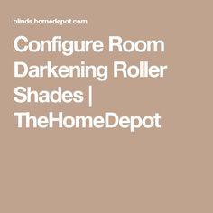 Configure Room Darkening Roller Shades | TheHomeDepot