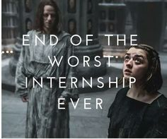"""""""Well that sucked, and I am still jobless."""" - Arya Stark"""