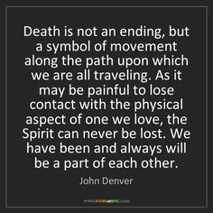 The Spirit will never be lost, even if the physical touch is Bereavement, John Denver, Beautiful Words, Daddy Daughter Quotes, To My Daughter, My Dad, Death Quotes Grieving, Quotes To Live By, Great Quotes
