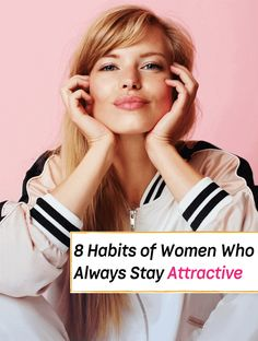 8 Habits of Women Who Always Stay Attractive (Not Talking About Looks) - Everything Abode Positive Outlook On Life, Positive Living, Self Confidence Tips, Good Habits, Healthy Habits, How To Be Likeable, Healthy Lifestyle Tips, Self Care Routine, Successful Women