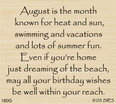 August Month Birthday Quotes And Sayings August Birthday Sayings August Month Birthday Quotes August Month Birthday Sayings and Quotes August Birthday Verses For Cards, Birthday Card Sayings, Birthday Wishes Quotes, Happy Birthday Cards, Birthday Greetings, Birthday Sentiments, August Birthday Quotes, Birthday Poems, Birthday Messages