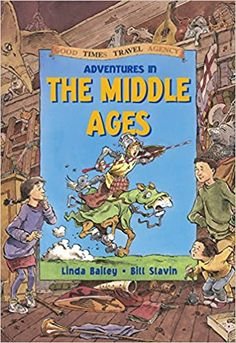 Adventures in the Middle Ages (Good Times Travel Agency): Bailey, Linda, Slavin, Bill: 0625816453873: Amazon.com: Books