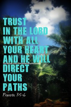 trust in the Lord with all your heart...More at http://ibibleverses.com
