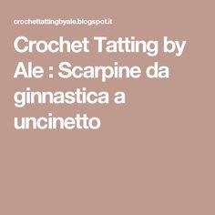 Crochet Tatting by Ale : Scarpine da ginnastica a uncinetto
