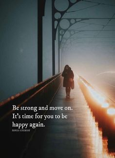 Be strong and move on. It's time for you to be happy again.