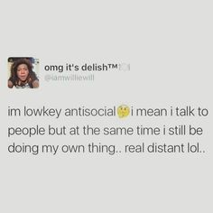 @GolddennGoddess Not really lowkey antisocial. I'm definitely antisocial although I do talk to people like my coworkers, classmates etc. I still don't like being around people.