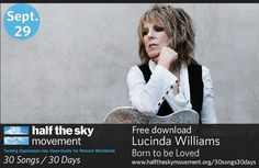 """The Half the Sky Movement is delighted to feature Lucinda Williams and her song, """"Born to be loved,"""" as a part of the 30 songs / 30 days campaign. Thank you, Lucinda, for donating this beautiful song and for showing solidarity with women and girls worldwide. We are so grateful to you.    Download Lucinda Williams's song for free until tomorrow, Sept. 30, at 8 a.m. ET:   http://www.halftheskymovement.org/30songs30days"""