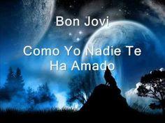 Bon Jovi- Como Yo Nadie Te Ha Amado Letra
