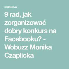 9 rad, jak zorganizować dobry konkurs na Facebooku? - Wobuzz Monika Czaplicka