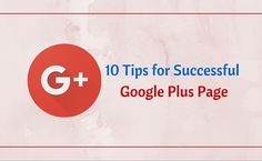 10 Tips for Successful Google Plus Page