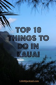Top 10 Things to do in Kauai // From helicopter rides to snorkeling to farmer's market's, this article has it all // www.LifeHijackied.com