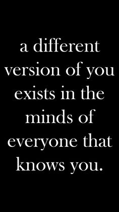 A different version of you exists in the minds of everyone that knows you quote Happy Quotes Inspirational, Positive Quotes, Motivational Quotes, Boss Quotes, Funny Quotes, Know Yourself Quotes, Comfort Quotes, Perfection Quotes, Empowering Quotes