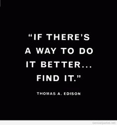 If-theres-a-better-way-to-do-it...Find-it.-Thomas-Edison