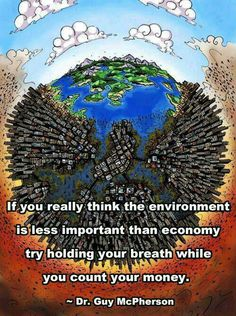 Without the environment, there is no place to even have an economy.