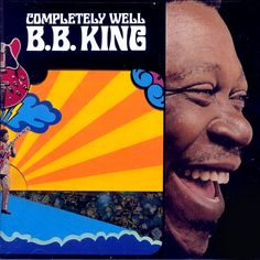 """""""Completely Well"""" (1969, ABC) by B. B. King.  Contains """"The Thrill Is Gone."""""""