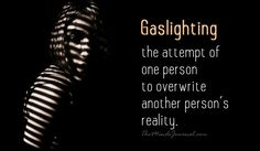 9. You Must Confront the Threat Every gaslighting exchange exists under the shroud of some kind of threat. For my relationship, the threat started out as disapproval, then it was the relationship that was threatened, and eventually the threat escalated to his own life.  I had no ability to confront or resist the gaslighting until one by one, I confronted the fears that these threats produced in me.
