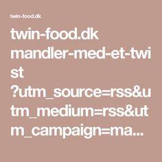 twin-food.dk mandler-med-et-twist ?utm_source=rss&utm_medium=rss&utm_campaign=mandler-med-et-twist