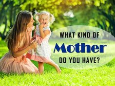 What kind of mother do you have? Answer these questions and we'll tell you! Let us know if we got it right.