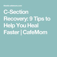 C-Section Recovery: 9 Tips to Help You Heal Faster   CafeMom