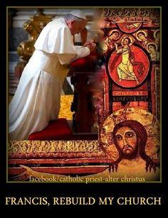 Francis, rebuild My Church