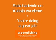 Espanglishing | free and shareable Spanish lessons = lecciones de Inglés gratis y compartibles: Estás haciendo un trabajo excelente = You're doing a great job
