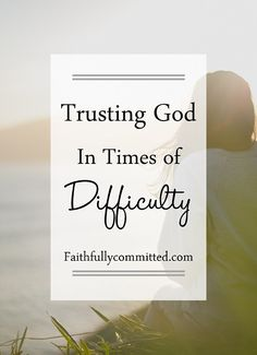 Trusting God in times of difficulty