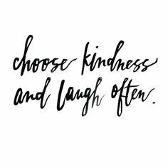 < choose kindness | #laugh often >