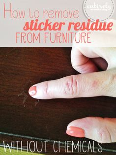 How to remove stickers from furniture without chemicals! Love this tip. entirelyeventfulday.com #tips #cleaning