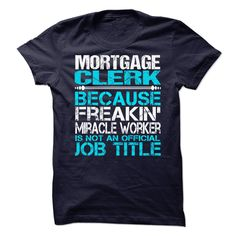 (New Tshirt Design) Mortgage Clerk [Tshirt design] Hoodies Tee Shirts