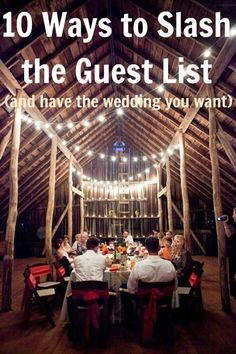 Trim the guest list for small wedding. Best idea: Invite close ones only, then have a partly after or later for uninvited friends. Example: I want to go to Ridgways after our reception. Good idea- invite friends who dont make the list to come out then!