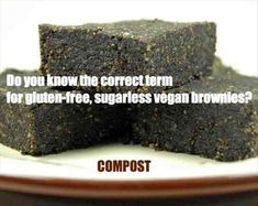 Basically. If you're gonna eat a brownie, it better be full of chocolate and sugar.