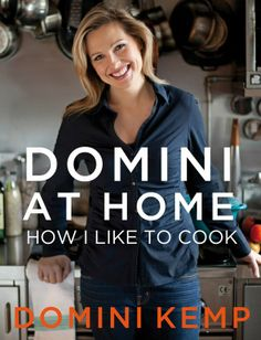 Domini At Home. How I Like to Cook by Domini Kemp #homecooked #cookbook #cookery #chef