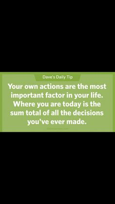 Your own actions are the most important factor in your life. Where you are today i the sum total of all the decisions you've ever made. Financial Guru, Financial Peace, Motivational Words, Words Quotes, Inspirational Quotes, Sayings, Need Motivation, Managing Your Money, Dave Ramsey