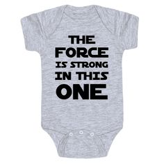 """The Force Is Strong In This One - New parents know that the often your baby can make some pretty intense sensations summon from within them. This funny, Star Wars parody baby one-piece features the text """"The Force is Strong in This One"""" for your powerful young one! Perfect for Star Wars fans, gifts for new parents, baby shower gifts, and baby shower ideas!"""