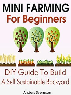 Mini Farming: Mini Farming For Beginners: DIY Guide To Build A Self Sustainable Backyard (Backyard Farming - Homesteading - Backyard Chickens - Handbook - Backyard Gardening - Mini Farming) by Anders Svensson, http://www.amazon.com/dp/B00TCK47KI/ref=cm_sw_r_pi_dp_2W2.ub0H14Y7S