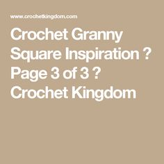 Crochet Granny Square Inspiration ⋆ Page 3 of 3 ⋆ Crochet Kingdom
