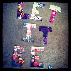 Print pictures and cut letters from them to form a quote for the wall for the dorm room!