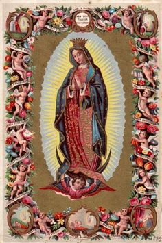 Nuestra SeñoradeGuadalupe - A Mexican holy card of Our Lady of Guadalupe, surrounded by scenes from the apparition story, cherubs and banners with Marian titles from the litany of Loreto.