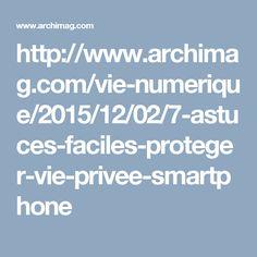 http://www.archimag.com/vie-numerique/2015/12/02/7-astuces-faciles-proteger-vie-privee-smartphone