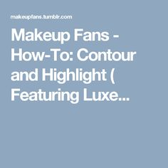 Makeup Fans - How-To: Contour and Highlight ( Featuring Luxe...