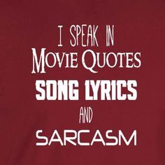"""Quotes for Fun QUOTATION – Image : As the quote says – Description I speak in movie quotes, song lyrics and sarcasm"""" funny, snarky shirt. This listing is for our Unisex Tee. Click the links below for other shirt options. Sister Quotes Funny, Funny Quotes, Funny Sister, Funny Songs, Funny Family Quotes, Sarcasm Quotes, Funny Sarcasm, Hilarious, Wise Words"""
