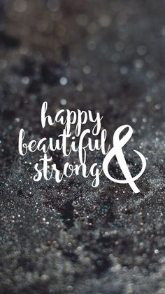 happy & beautiful & strong quote