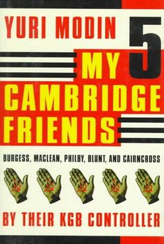 My 5 Cambridge Friends: Burgess, Maclean, Philby, Blunt, and Cairncross by Their KGB Controller by Yuri Modin http://www.amazon.com/dp/0374216983/ref=cm_sw_r_pi_dp_.-26vb1GNZB7Y