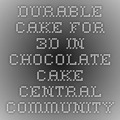 Durable Cake for 3D in Chocolate - Cake Central Community