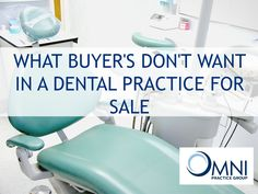 Thinking about retiring from being a dentist? Learn what buyers don't want in a dental practice for sale!