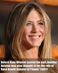 Before Kate Winslet scored the part, Jennifer Aniston was also considered to be a part of movie Titanic as Rose Dewitt