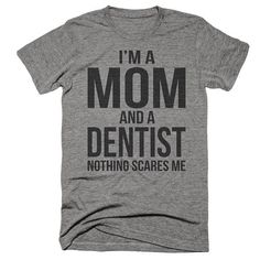 Im A Mom And A Dentist Nothing Scares Me - Because theres nothing like a good dental pun to show off your hilarious dentist humor to the world. ◆ ◆ ◆ ◆ ◆ ◆PLEASE NOTE◆ ◆ ◆ ◆ ◆ ◆ Our products are printed to order, so we cannot accept returns for sizing issues. Please check the size