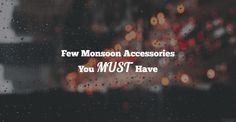 Monsoon Accessories – You Should Not Miss