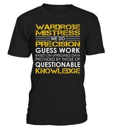 Wardrobe Mistress We Do Precision Guess Work Job Title T-Shirt #WardrobeMistress