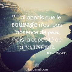 Translate into english and tell what courage you need each day to stop your fears.